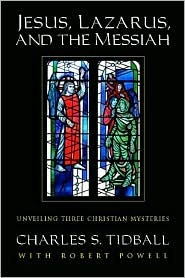 Jesus, Lazarus, and the Messiah: Unveiling Three Christian Mysteries