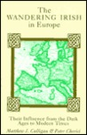 The Wandering Irish in Europe: Their Influence from the Dark Ages to Modern Times