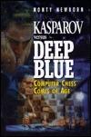 Kasparov Versus Deep Blue: Computer Chess Comes of Age
