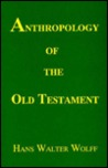 Anthropology of the Old Testament by Hans Walter Wolff