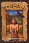 The Shadow of the Mammoth by Patricia Nikolina Clark