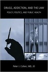 Drugs, Addiction, and the Law: Policy, Politics, and Public Health