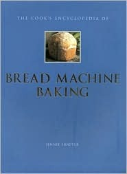 The cooks encyclopedia of bread machine baking