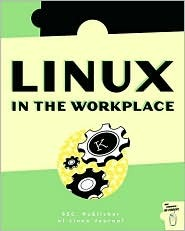 Linux in the Workplace: How to Use Linux in Your Workplace