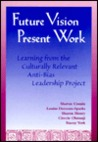 Future Vision, Present Work: Learning from the Culturally Relevant Anti-Bias Leadership Project