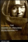Inventing the American Primitive: Politics, Gender and the Representation of Native American Literary Traditions, 1789-1936