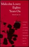 Malcolm Lowry Eighty Years on