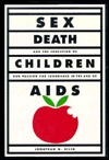 Sex, Death, and the Education of Children: Our Passion for Ignorance in the Age of AIDS