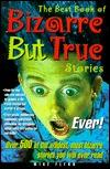 The Best Book of Bizarre But True Storie...