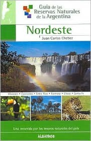 Nordeste/ North East (Guia De Las Reservas Naturales De La Argentina/ Guide of Natural Resources of Argentina) (Guia De Las Reservas Naturales De La Argentina/ ... Resources of Argentina)
