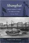 Shanghai: From Market Town To Treaty Port, 1074 1858