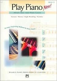 Play Piano Now! (Alfred's Basic Adult Piano Course, 2: Lesson Theory - Sight Reading - Technique)