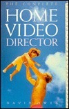 The Complete Home Video Director