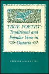 True Poetry: Traditional and Popular Verse in Ontario