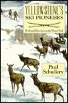 Yellowstone Ski Pioneers: Peril and Heroism on the Winter Trail