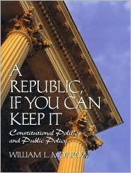 A Republic If You Can Keep It: Constitutional Politics and Public Policy