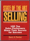 State of the Art Selling: One Hundred Top Sales Performers Share Their Secrets for Success