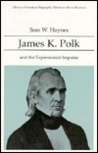 James K. Polk and the Expansionist Impulse (Library of American Biography)