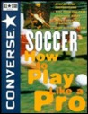 Converse. All Star (R) Soccer: How to Play Like a Pro