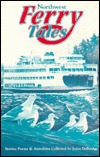 Northwest Ferry Tales: Collection of Stories, Poems and Anecdotes from Washington, British Columbia and Alaska