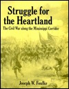 Struggle For The Heartland: The Civil War Along The Mississippi Corridor