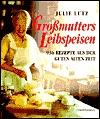 Großmutters Leibspeisen. 936 Rezepte aus der guten alten Zeit