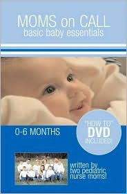 Moms on Call: Basic Baby Essentials, 0-6 Months