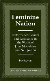 Feminine Nation: Performance, Gender and Resistance in the Works of John McGahern and Neil Jordan