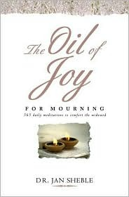 The Oil of Joy for Mourning: 365 Daily Meditations to Comfort the Widowed
