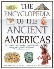 The Encyclopedia of the Ancient Americas: Step Into the World of the Inuit, Native American, Aztec, Maya and Inca Peoples