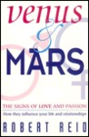 Venus and Mars: The Signs of Love and Passion How They Influence Your Life and Relationships
