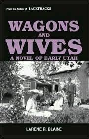 Wagons and Wives: A Novel of Early Utah