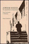 Jewish Issues in Argentine Literature: From Gerchunoff to Szichman