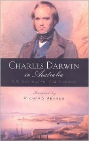 Charles Darwin in Australia: With Illustrations and Additional Commentary from Other Members of the Beagle's Company Including Conrad Martens, Augustus Earle, Captain FitzRoy, Phillip Gidley King, and Syms Covington