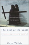 The Sign of the Cross: Travels in Catholic Europe