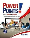 Power Points!: How to Design and Deliver Presentations That Sizzle and Sell [With CDROM]
