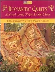 Romantic Quilts: Lush and Lovely Projects for Your Home from Australian Patchwork & Quilting Magazine