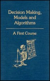 Decision Making, Models And Algorithms by Saul I. Gass