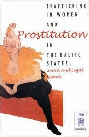 Trafficking in Women and Prostitution in the Baltic States: Social and Legal Aspects