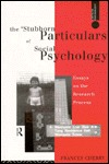 The Stubborn Particulars of Social Psychology: Essays on the Research Process