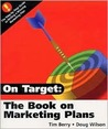 On Target: The Book on Marketing Plans: How to Develop and Implement a Successful Marketing Plan
