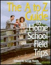 The A to Z Guide to Home School Field Trips