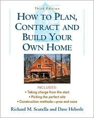 How to Plan, Contract and Build Your Own Home