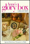 Anne's Glory Box Collection: Special Heirloom Treasures to Make