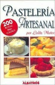 Pasteleria Artesanal/ Homemade Pastry: 200 Recetas De Reposteria Para Golosos