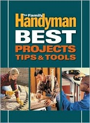 Family Handyman Best Projects, Tips and Tools