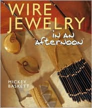 Wire Jewelry in an afternoon®