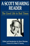 A Scott Nearing Reader: The Good Life in Bad Times