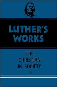 The Christian in Society, Vol. I (Luther's Works, #44)