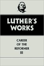 Luther's Works, 33: Career of the Reformer III